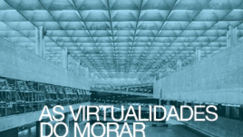 Seminário  As virtualidades do morar: Artigas e a Metrópole